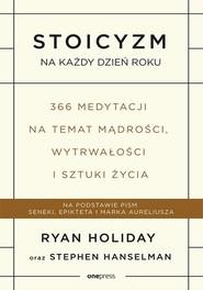 okładka Stoicyzm na każdy dzień roku 366 medytacji na temat mądrości, wytrwałości i sztuki życia, Książka | Holiday Ryan, Stephen Hanselman