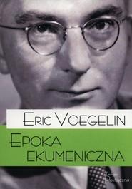 okładka Epoka ekumeniczna, Książka | Voegelin Eric