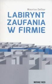 okładka Labirynt zaufania w firmie, Książka | Maurice  Delbar