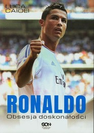 okładka Ronaldo. Obsesja doskonałości '13, Książka | Luca Caioli