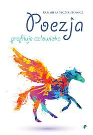 okładka Poezja profiluje człowieka, Książka | Szczykutowicz Kazimiera