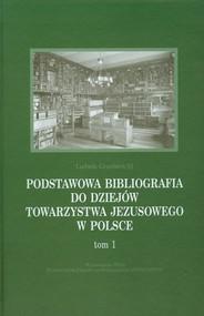 okładka Podstawowa bibliografia do dziejów Towarzystwa Jezusowego w Polsce Tom 1, Książka | Grzebień Ludwik