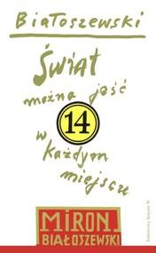 okładka Utwory zebrane Tom 14 Świat można jeść w każdym miejscu, Książka | Białoszewski Miron