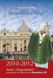 okładka Świadkowie Boga Tom 2 Święci i Błogosławieni wyniesieni na ołtarze przez Benedykta XVI (2010 - 2013), Książka | Zygmunt  Podlejski