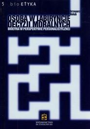 okładka Osoba w labiryncie decyzji moralnych Bioetyka w perspektywie personalistycznej, Książka | Hołub Grzegorz