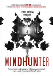 okładka Mindhunter. Tajemnice elitarnej jednostki FBI, Książka | John Douglas, Mark Olshaker