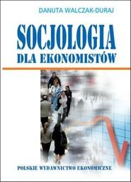okładka Socjologia dla ekonomistów, Książka   Danuta Walczak-Duraj