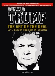 okładka The Art of the Deal, czyli sztuka robienia interesów, Książka   Donald J. Trump, Tony Schwartz