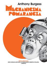 okładka Mechaniczna pomarańcza Nakręcana pomarańcza Edycja specjalna, Książka | Anthony Burgess