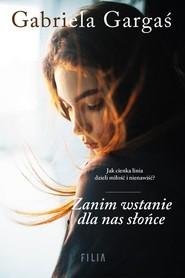 okładka Zanim wstanie dla nas słońce, Książka | Gabriela Gargaś