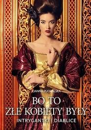 okładka Bo to złe kobiety były. Intrygantki i diablice, Książka | Joanna Puchalska