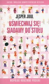 okładka Uśmiechnij się Siadamy do stołu Wspólne rodzinne posiłki, Książka   Juul Jesper