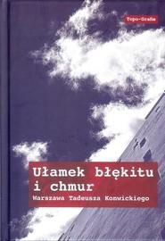 okładka Ułamek błękitu i chmur Warszawa Tadeusza Konwickiego, Książka |