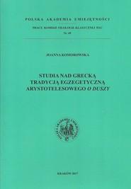 okładka Studia nad grecką tradycją egzegetyczną Arystotelesowego O duszy, Książka | Komorowska Joanna