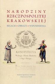 okładka Narodziny Rzeczpospolitej Krakowskiej Relacje obrazy wspomnienia, Książka |