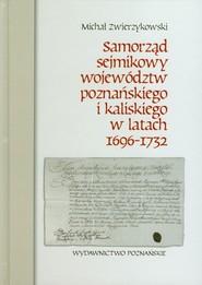 okładka Samorząd sejmikowy województw poznańskiego i kaliskiego w latach 1696-1732, Książka | Zwierzykowski Michał