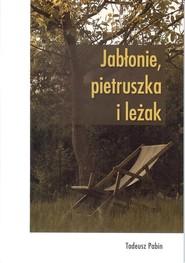 okładka Jabłonie pietruszka i leżak, Książka | Pabin Tadeusz
