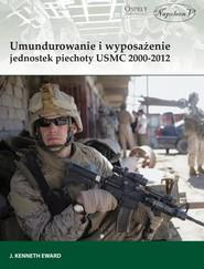 okładka Umundurowanie i wyposażenie jednostek piechoty USMC 2000-2012, Książka | Edward J. Kenneth