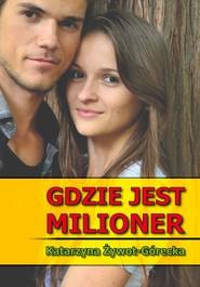 okładka Gdzie jest milioner, Książka | Żywot-Górecka Katarzyna