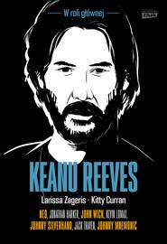 okładka Keanu Reeves. W roli głównej, Ebook | Kitty Curran, Larissa Zageris