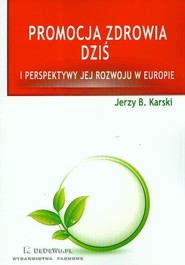 okładka Promocja zdrowia dziś i perspektywy jej rozwoju w Europie, Książka | Jerzy B. Karski