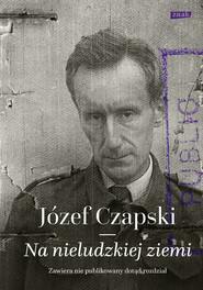 okładka Na nieludzkiej ziemi, Książka | Józef Czapski