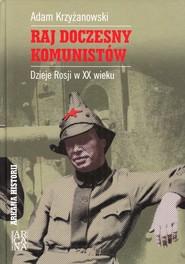 okładka Raj doczesny komunistów Dzieje Rosji w XX wieku, Książka | Krzyżanowski Adam