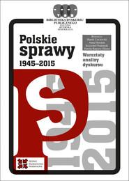 okładka Polskie sprawy 1945-2015, Książka | Marek Czyżewski, Anna Horolets, Krzysztof Podemski, Dorota (redakcja) Rancew-Sikora