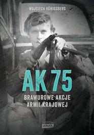 okładka AK75. Brawurowe akcje Armii Krajowej, Książka | Wojciech Königsberg