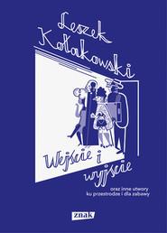 okładka Wejście i wyjście oraz inne utwory ku przestrodze i dla zabawy, Książka | Leszek Kołakowski