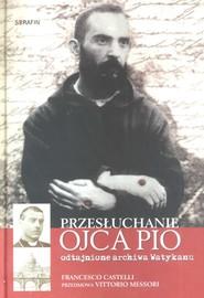 okładka Przesłuchanie Ojca Pio odtajnione archiwa Watykanu, Książka | Castelli Francesco
