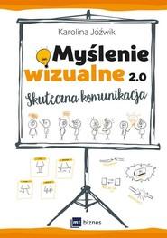okładka Myślenie wizualne 2.0 Skuteczna komunikacja, Książka | Jóźwik Karolina