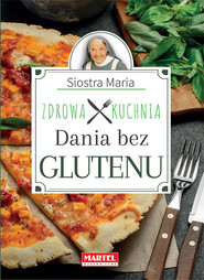 okładka Siostra Maria - Dania bez glutenu - Zdrowa Kuchnia, Książka | Guziak Maria Goretti