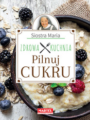 okładka Siostra Maria - Pilnuj cukru- Zdrowa Kuchnia, Książka | Maria Goretti Guziak s.
