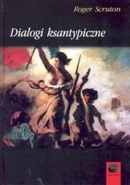 okładka Dialogi ksantypiczne, Książka | Roger Scruton