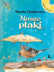 okładka Nasze ptaki Książka z płytą CD z głosami ptaków, Książka | Chotomska Wanda