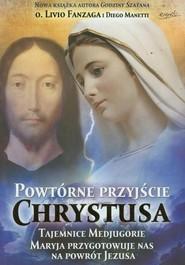 okładka Powtórne przyjście Chrystusa Tajemnice Medjugorie Maryja przygotowuje nas na powrót Jezusa, Książka | Livio Fanzaga, Diego Manetti