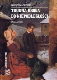 okładka Trudna droga do niepodległości XIX-XX wiek, Książka | Zajewski Władysław