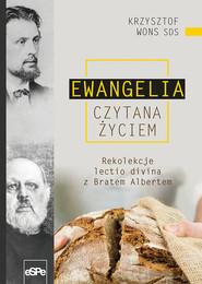 okładka Ewangelia czytana życiem Rekolekcje lectio divina z Bratem Albertem, Książka | Krzysztof Wons