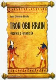 okładka Tron obu krain Opowieść o faraonie Eje, Książka | Goworowska-Adamska Hanna