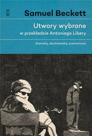 okładka Utwory wybrane w przekładzie Antoniego Libery Dramaty, słuchowiska, scenariusze., Książka   Beckett Samuel
