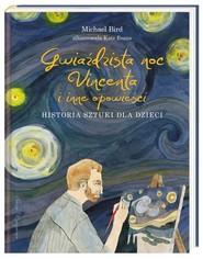 okładka Gwiaździsta noc Vincenta i inne opowieści Historia sztuki dla dzieci, Książka   Bird Michael