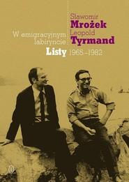 okładka W emigracyjnym labiryncie Listy 1965-1982, Książka   Sławomir Mrożek, Leopold Tyrmand