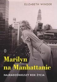 okładka Marilyn na Manhattanie Najradośniejszy rok życia, Książka   Elizabeth Winder