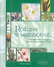 okładka Rośliny w mieszkaniu Przewodnik wyboru i pielęgnacji roślin do domu, szklarni i na patio, Książka | Nissen Dorte