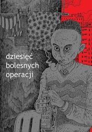 okładka Dziesięć bolesnych operacji, Książka   Maciej Pałka