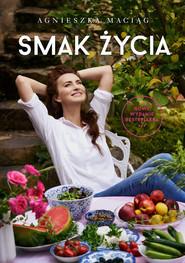 okładka Smak życia, Książka | Agnieszka Maciąg