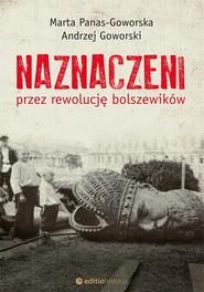okładka Naznaczeni przez rewolucję bolszewików, Książka   Panas-Goworska i Andrzej Goworski Marta
