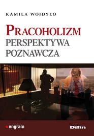 okładka Pracoholizm Perspektywa poznawcza, Książka | Wojdyło Kamila