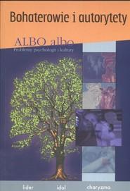 okładka Albo albo Bohaterowie i autorytety Lider idol charyzma, Książka  